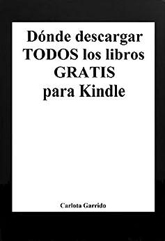Dónde descargar todos los libros gratis para Kindle (en español) von [Garrido, Carlota]