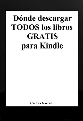 Dónde descargar todos los libros gratis para Kindle (en español) por Carlota Garrido