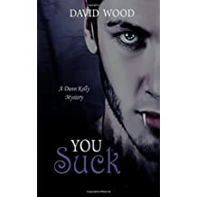 You Suck: A Dunn Kelly Mystery by David Wood (2012-08-01)