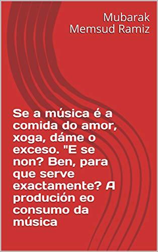 Se a música é a comida do amor, xoga, dáme o exceso.