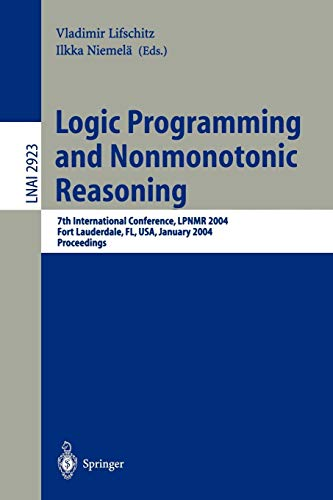 Logic Programming and Nonmonotonic Reasoning: 7th International Conference, LPNMR 2004, Fort Lauderdale, FL, USA, January 6-8, 2004, Proceedings (Lecture Notes in Computer Science, Band 2923)