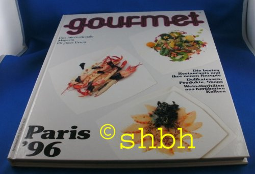 Gourmet. Das internationale Magazin für gutes Essen. Nr. 79/ Frühling 1996, Paris '96. Die besten Restaurants und ihre neuen Rezepte. Delikatessen, Produkte, Shops. Wein-Raritäten aus berühmten Kellern.
