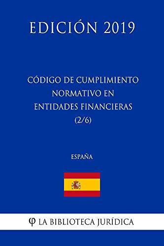 Código de Cumplimiento Normativo en Entidades Financieras (2/6) (España) (Edición 2019) por La Biblioteca Jurídica