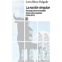 La nación singular. La cultura del consenso y la fantasía de normalidad democrática (1999-2011)