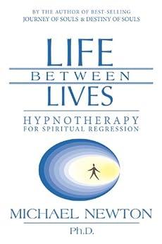 Life Between Lives: Hypnotherapy for Spiritual Regression von [Newton, Michael]