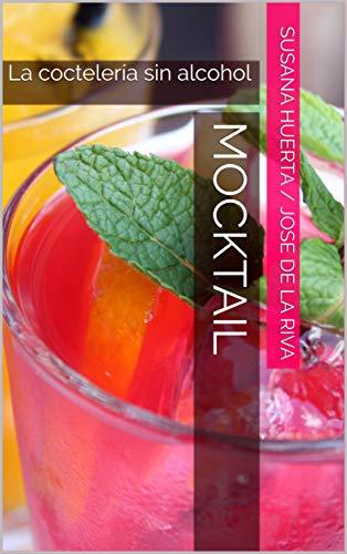 Mocktail: La coctelería sin alcohol por Susana Huerta / jose de la riva