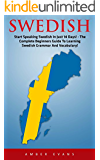 Swedish: Start Speaking Swedish In Just 14 Days! - The Complete Beginners Guide To Learning Swedish Grammar And Vocabulary! (Swedish Language, Swedish Edition, Language Learning)
