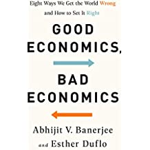 Good Economics, Bad Economics: Eight Ways We Get the World Wrong and How to Set It Right