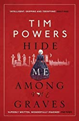 Hide Me Among the Graves by Tim Powers (2013-09-05)