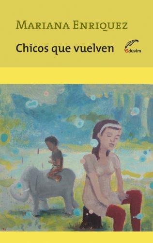 Chicos que vuelven (Temporal - Narrativa del bicentenario) por Mariana Enriquez