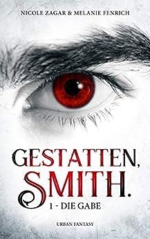 Gestatten, Smith - Band 1: Die Gabe (Gestatten, Smith.) von [Zagar, Nicole, Fenrich, Melanie]