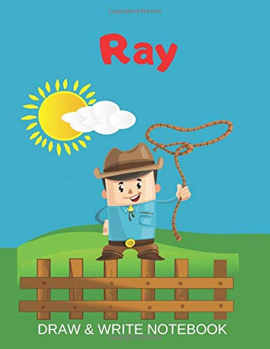 Ray Draw & Write Notebook: Personalized with Name for Boys who Love Cowboys / With Picture Space and dashed mid-line (Wild West, Band 64)