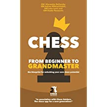 Chess - From Beginner to Grandmaster: The Blueprint for Unlocking Your Own Chess Potential (English Edition)