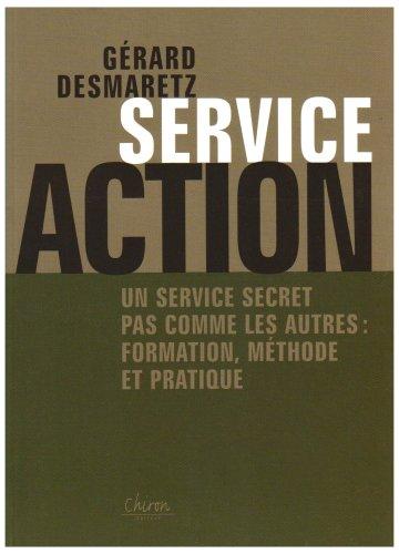 Service Action : Un service secret pas comme les autres : formation, méthode et pratique