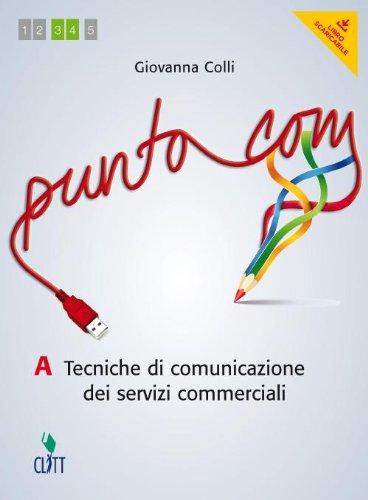 Punto com. Tecniche di comunciazione dei servizi commerciali. Vol. A. Per le Scuole superiori. Con e-book. Con espansione online
