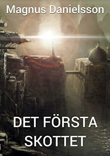 Det första skottet (Swedish Edition) por Magnus Danielsson