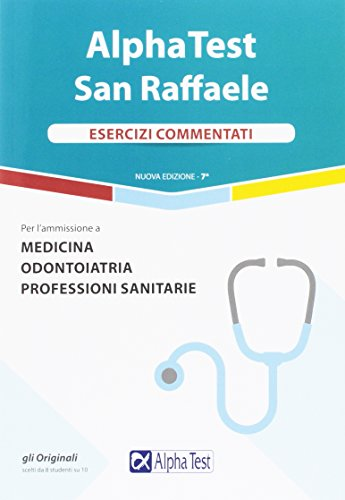 Alpha Test San Raffaele. Medicina, odontoiatria, professioni sanitarie. Esercizi commentati