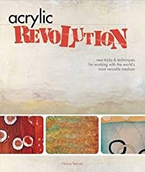 Acrylic Revolution: New Tricks and Techniques for Working with the World's Most Versatile Medium by Nancy Reyner (2007-03-30)