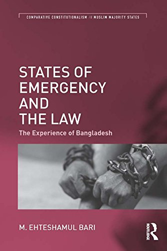 States of Emergency and the Law: The Experience of Bangladesh (Comparative Constitutionalism in Muslim Majority States) (English Edition) por M. Ehteshamul Bari