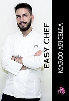 Easy Chef (Saggi, manuali e infiniti argomenti Vol. 2) (Italian Edition) by [Apicella, Marco]