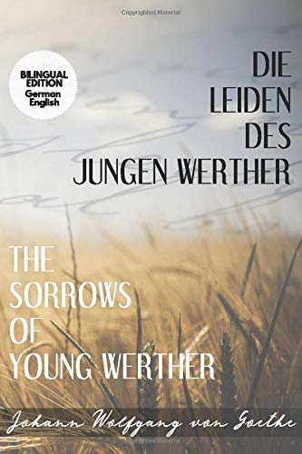 Die Leiden des jungen Werther / The Sorrows of Young Werther: Bilingual Edition German - English | Side By Side Translation | Parallel Text Novel For ... Language Learning | Learn German With Stories