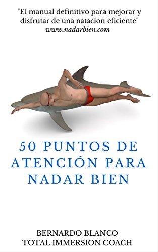 50 Puntos de atención para nadar bien: El manual definitivo para mejorar y disfrutar de una natación eficiente por Bernardo Blanco