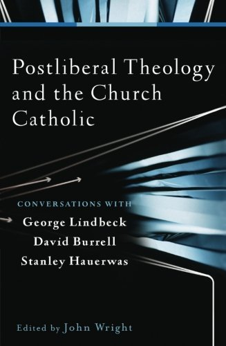 Postliberal Theology and the Church Catholic: Conversations with George Lindbeck, David Burrell, and Stanley Hauerwas (2012-04-01)