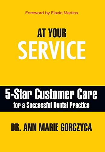 At Your Service: 5-Star Customer Care for a Successful Dental Practice por Ann Marie Gorczyca
