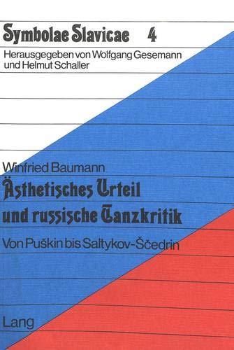 Aesthetisches Urteil Und Russische Tanzkritik: Von Puskin Bis Saltykov-Scedrin (Symbolae Slavicae) por Winfried Baumann