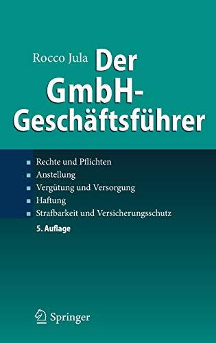 Der GmbH-Geschäftsführer: Rechte und Pflichten, Anstellung, Vergütung und Versorgung, Haftung, Strafbarkeit und Versicherungsschutz