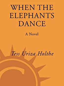 When the Elephants Dance by [Holthe, Tess Uriza]