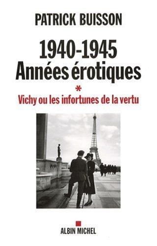 1940-1945, années érotiques : Vichy ou les infortunes de la vertu