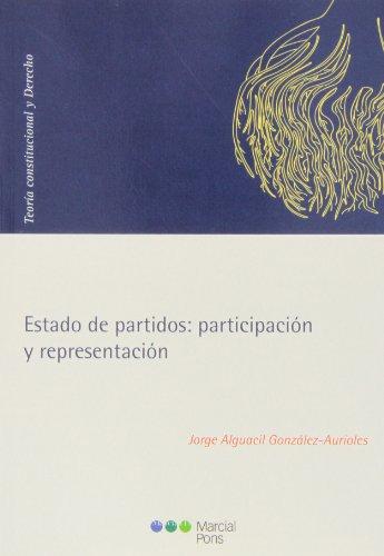 Estado de partidos:participación y representación (Teoría constitucional y Derecho)