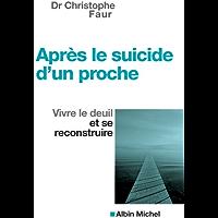 Après le suicide d'un proche: Vivre le deuil et se reconstruire (Comment faire face)