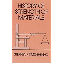 History of Strength of Materials: With a Brief Account of the History of Theory of Elasticity and Theory of Structure