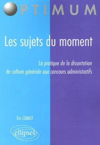 Les sujets du moment : La pratique de la dissertation de culture générale aux concours administratifs
