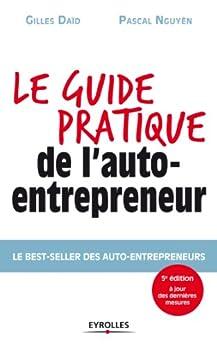 Le guide pratique de l'auto-entrepreneur: Le best-seller des auto-entrepreneurs par [Daïd, Gilles, Nguyên Pascal]