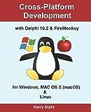 Cross-Platform Development with Delphi 10.2 & FireMonkey for Windows, MAC OS X (macOS) & Linux