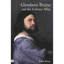 Giordano Bruno and the Embassy Affair (Yale Nota Bene) by John Bossy (2002-07-01)
