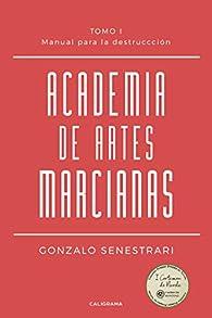 Academia de artes marcianas: TOMO 1 Manual para la destrucción par Gonzalo Senestrari