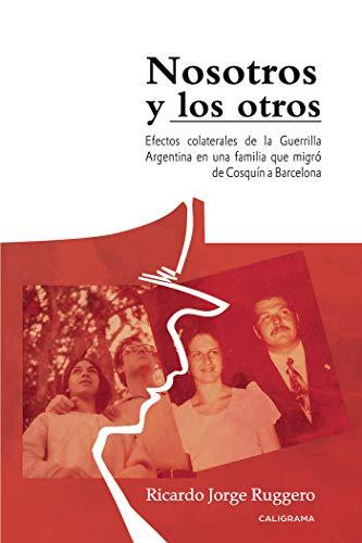 Nosotros y los otros: Efectos colaterales de la Guerrilla Argentina en una familia que migró de Cosquí por Ricardo Jorge Ruggero