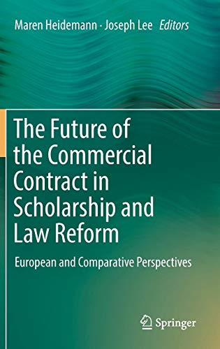 The Future Of The Commercial Contract In Scholarship & Law Reform: European & Comparative Perspectives