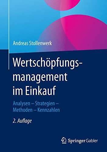 Wertschöpfungsmanagement im Einkauf: Analysen - Strategien - Methoden - Kennzahlen