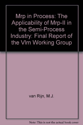 Mrp in Process: The Applicability of Mrp-II in the Semi-Process Industry: Final Report of the Vlm Working Group