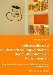 Lebensstile und Kaufentscheidungsverhalten der multioptionalen Konsumenten: Eine empirische Analyse am Beispiel der Wiener Kaffeehäuser