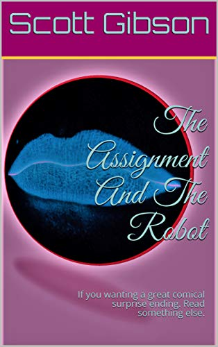 The Assignment And The Robot: If you wanting a great comical surprise ending.  Read something else. (Terrible Tales Book 47) (English Edition)