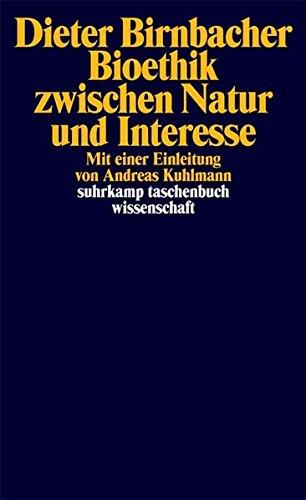Bioethik zwischen Natur und Interesse (suhrkamp taschenbuch wissenschaft)