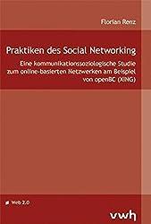 Praktiken des Social Networking: Eine kommunikationssoziologische Studie zum online-basierten Netzwerken am Beispiel von openBC (XING)