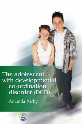 [(The Adolescent with Developmental Co-ordination Disorder (DCD))] [ By (author) Andrew Kirby, Foreword by David Sugden ] [January, 2004]