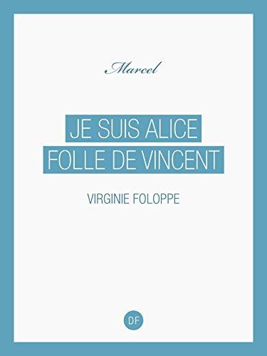Je suis Alice folle de Vincent (Marcel) par Virginie Foloppe